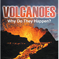 Volcanoes - Why Do They Happen?: Volcanoes for Kids (Children's Earthquake & Volcano Books)