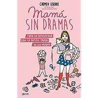 Mamá sin dramas: Cómo no desesperar con la difícil tarea de ser madre (Superpapás)