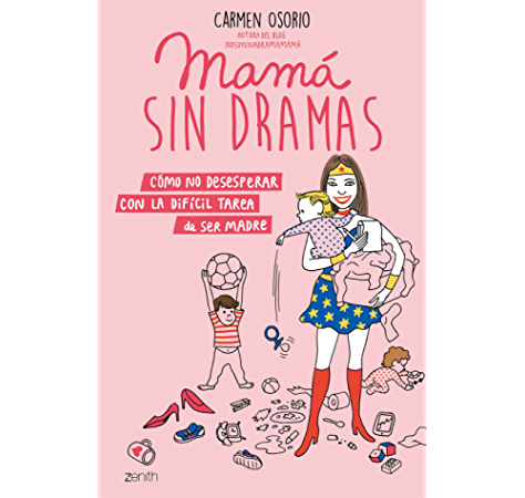 Mamá sin dramas: Cómo no desesperar con la difícil tarea de ser madre eBook: Osorio, Carmen: Amazon.es: Tienda Kindle