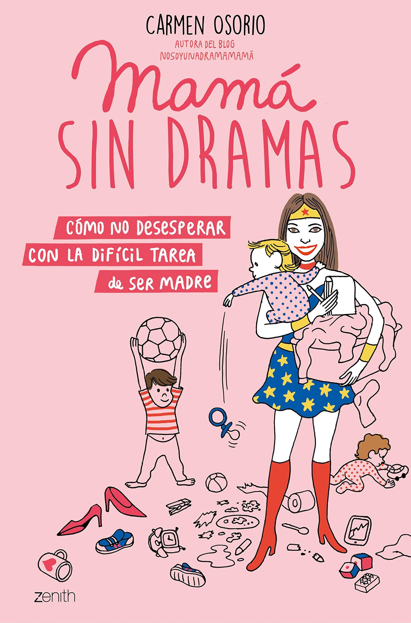Mamá sin dramas: Cómo no desesperar con la difícil tarea de ser madre (Superpapás) Tapa blanda – 13 sep 2018 Carmen Osorio Zenith 8408193376 Advice on parenting