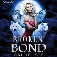 Broken Bond: A Reverse Harem Shifter Romance (Claimed by Wolves, Book 2)