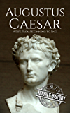 Augustus Caesar: A Life From Beginning to End (Roman Emperors: Julio-Claudian Dynasty Book 1) (English Edition)