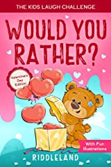 The Kids Laugh Challenge: Would You Rather? Valentine's Day Edition: A Hilarious and Interactive Question Game Book for Boys and Girls - Valentine's Day Gift for Kids Kindle Edition