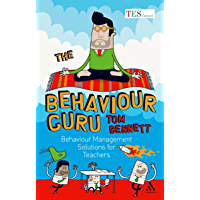 The Behaviour Guru: Behaviour Management Solutions for Teachers (English Edition)