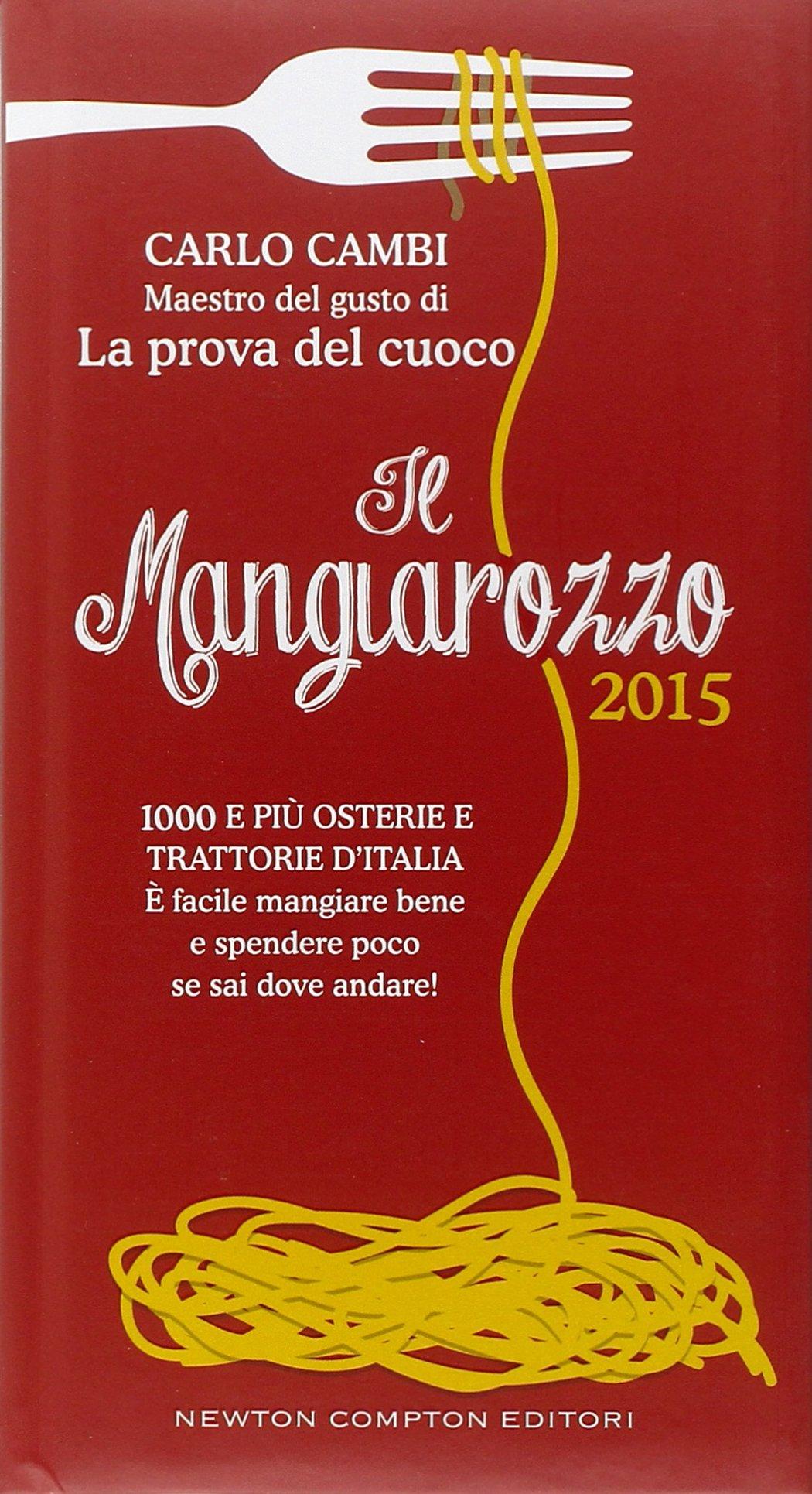 Il Mangiarozzo 2015. 1000 e più osterie e trattorie d'Italia. È facile mangiare bene e spendere poco se sai dove andare! (Italienisch)