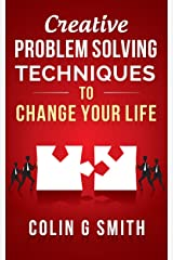 Creative Problem Solving Techniques To Change Your Life (Creative Thinking Book 1) Kindle Edition