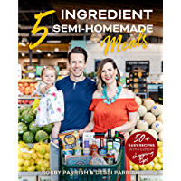 5 Ingredient Semi-Homemade Meals: 50 Easy & Tasty Recipes Using the Best Ingredients from the Grocery Store (Heart…