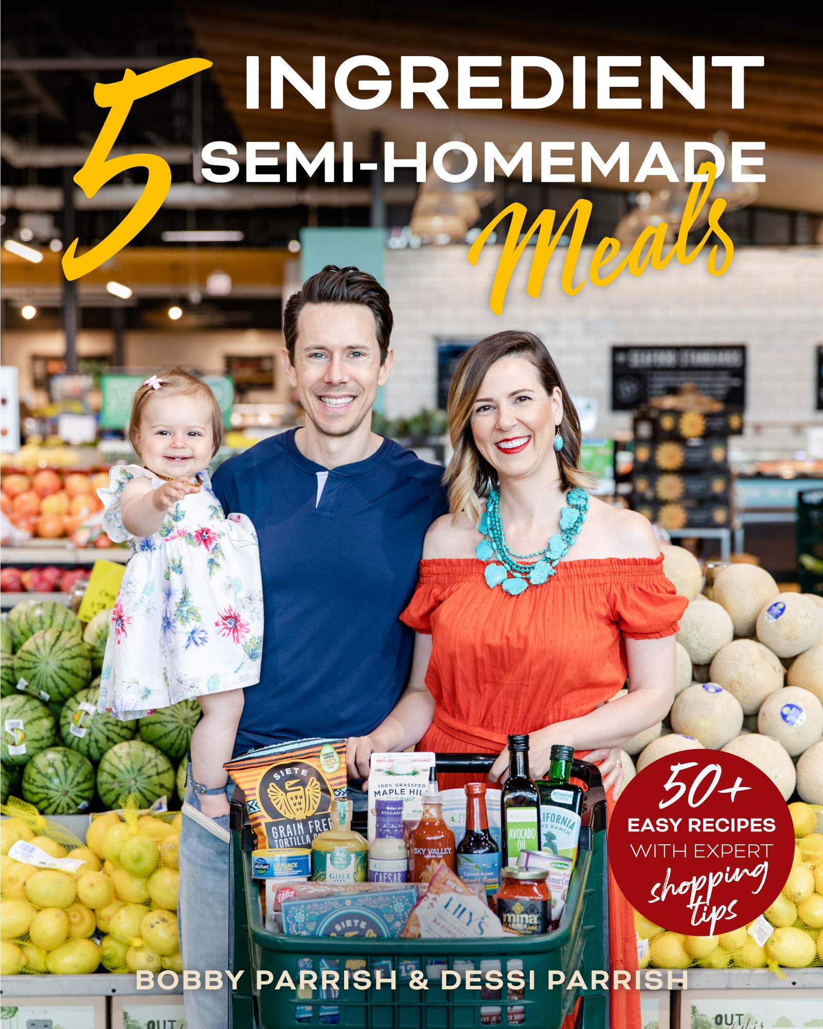 5 Ingredient Semi-Homemade Meals: 50 Easy & Tasty Recipes Using the Best Ingredients from the Grocery Store