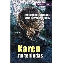 Karen no te rindas: Una historia de ingenuidad, amor, dinero y resiliencia. (Spanish Edition) Jun 30, 2016