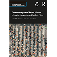 Democracy and Fake News: Information Manipulation and Post-Truth Politics (Politics, Media and Political Communication…