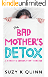 Bad Mother's Detox - a Romantic Comedy: Funny Romance (Bad Mother's Romance Book 2) (English Edition)