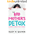 Bad Mother's Detox - Hilarious Romantic Comedy for Mothers