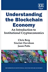 Understanding the Blockchain Economy: An Introduction to Institutional Cryptoeconomics (New Horizons in Institutional and Evolutionary Economics) Paperback