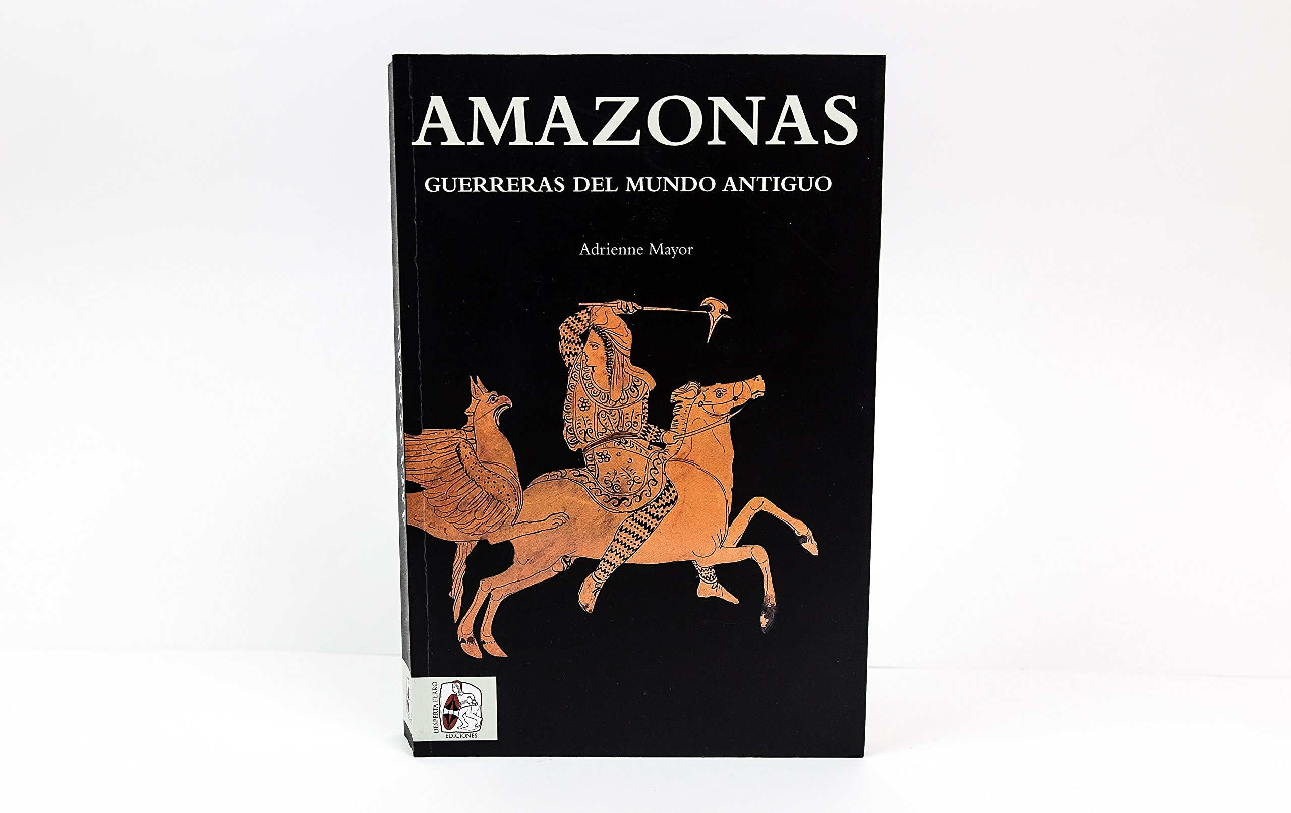 Amazonas : guerreras del Mundo Antiguo: Adrienne Mayor: 9788494627538: Amazon.com: Books