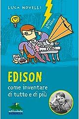 Edison: Come inventare di tutto e di più (Lampi di genio) (Italian Edition) Kindle Edition