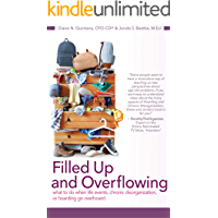 Filled Up and Overflowing: What to Do When Life Events, Chronic Disorganization, or Hoarding Go Overboard