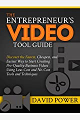 The Entrepreneur's Video Tool Guide: Discover the Fastest, Cheapest, and Easiest Way to Start Creating Pro-Quality Business Videos Using Low-Cost and No-Cost Tools and Techniques Kindle Edition