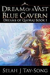 Dream of a Vast Blue Cavern: (Dreams of QaiMaj: Book I) Kindle Edition