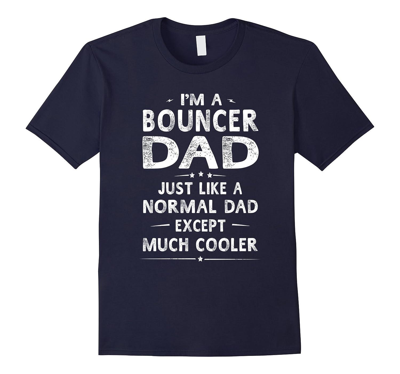 Bouncer Dad Like Normal Dad Except Much Cooler T-Shirt Men-PL