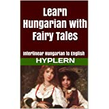 Learn Hungarian with Fairy Tales: Interlinear Hungarian to English (Learn Hungarian with Interlinear Stories for Beginners an