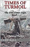 Times of Turmoil: a Christian Thriller (The End Times Saga Book 1)