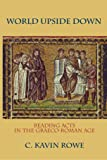 World Upside Down : Reading Acts in the Graeco-Roman Age: Reading Acts in the Graeco-Roman Age