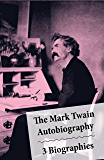The Mark Twain Autobiography + 3 Biographies: Chapters From My Autobiography By Mark Twain + My Mark Twain By William…