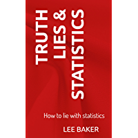 Truth, Lies & Statistics: How to Lie with Statistics (Bite-Size Stats Series Book 1) (English Edition)