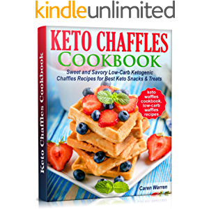 Keto Chaffles Cookbook: Sweet and Savory Low-Carb Ketogenic Chaffle Recipes for Best Keto Snacks and Treats.(dash mini…