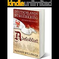 Adelsblut (Die Deutschlands Bürgerkrieg Saga (Historische Romane) 1) (German Edition)