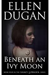 Beneath An Ivy Moon (Legacy Of Magick Series, Book 4) Kindle Edition