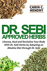 DR. SEBI APPROVED HERBS: Cleanse, Heal and Revitalize Your Body With Dr. Sebi Herbs by Adopting an Alkaline Diet through Dr. Sebi (Dr. Sebi Books Book 3) Kindle Edition
