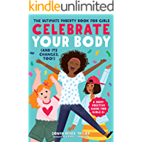 Celebrate Your Body (and Its Changes, Too!): The Ultimate Puberty Book for Girls (English Edition)