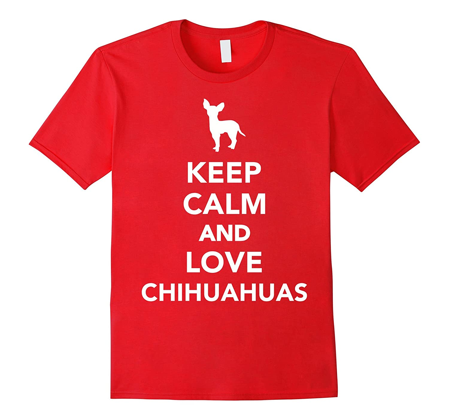 Keep Calm And Love Chihuahuas T Shirt 4LVS