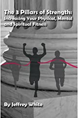 The 3 Pillars of Strength: Improving Your Physical, Mental and Spiritual Fitness Kindle Edition