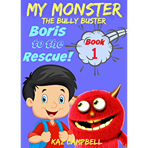 Books for kids 4-8 - MY MONSTER - The Bully Buster! - Book 1 - Boris To The Rescue: Children's ebooks: Books for Kids 4…