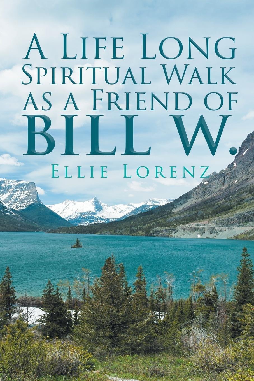 Read Online A Life Long Spiritual Walk as a Friend of Bill W. pdf
