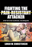 Fighting The Pain Resistant Attacker: Step-by-Step Survival Techniques