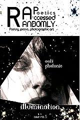 Randomly Accessed Poetics (Anti Photonic Illumination Book 5)