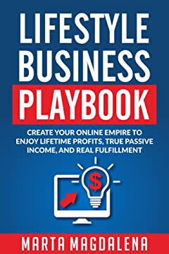 Lifestyle Business Playbook: Create Your Online Empire to Enjoy True Passive Income, Lifetime Profits, and Real Fulfillment (Hustle for Freedom Book 1)