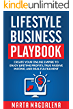 Lifestyle Business Playbook: Create Your Online Empire to Enjoy True Passive Income, Lifetime Profits, and Real Fulfillment (Lifestyle Design Success Book 1) (English Edition)