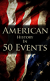 American History in 50 Events: (Battle of Yorktown, Spanish American War, Roaring Twenties, Railroad History, George Washington, Gilded Age) (History by Country Timeline Book 1) (English Edition)