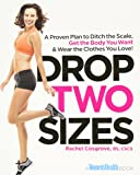 Drop Two Sizes: A Proven Plan to Ditch the Scale, Get the Body You Want & Wear the Clothes You Love! (Women's Health)