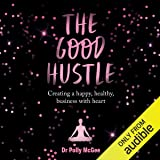 The Good Hustle: Creating a Happy, Healthy Business with Heart