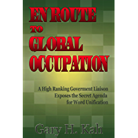 En Route To Global Occupation - A High Ranking Government Liaison Exposes the Secret Agenda for World Unification…