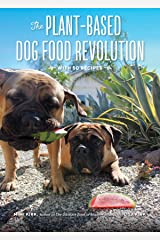 The Plant-Based Dog Food Revolution: With 50 Recipes Paperback