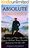 Absolute Confidence: A Holistic and Magic Approach Guide to Overcome Self-Doubt Become Irresistible Unafraid and Heal Your Life