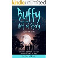 Buffy and the Art of Story Season One: Writing Better Fiction by Watching Buffy (Writing As A Second Career Book 5) book cover