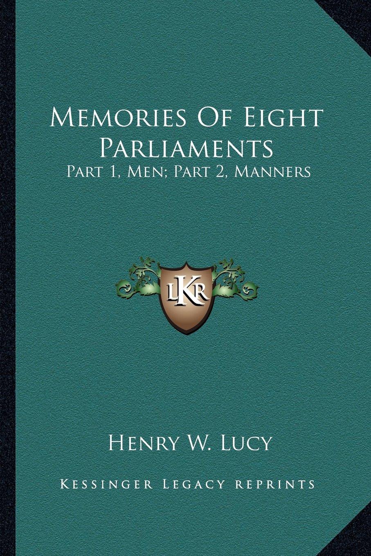 Memories Of Eight Parliaments: Part 1, Men; Part 2, Manners PDF