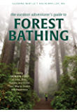 The Outdoor Adventurer's Guide to Forest Bathing: Using Shinrin-Yoku to Hike, Bike, Paddle, and Climb Your Way to Health and Happiness